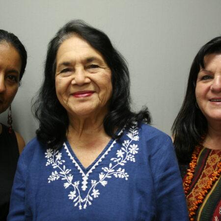 Dolores Huerta, Camila Chavez, and Lori Huerta de Leon