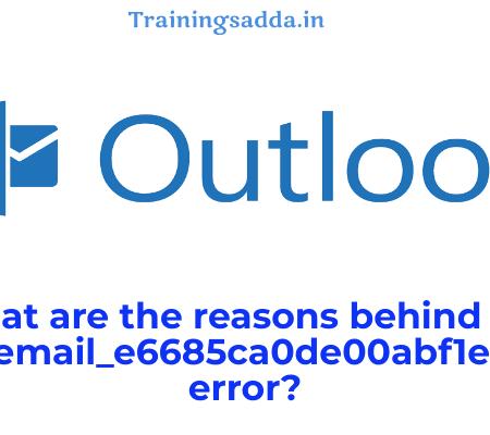 How To Fix [pii_email_e6685ca0de00abf1e4d5] Error Code? - Trainingsadda