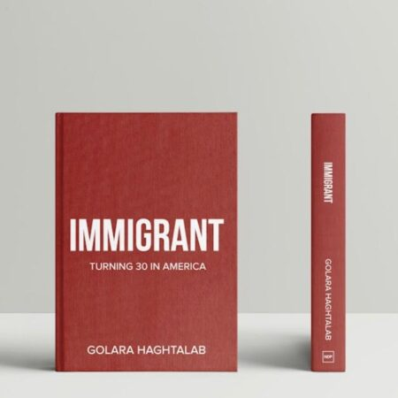Immigrant: Turning 30 in America, a conversation with the author, Golara Haghtalab.